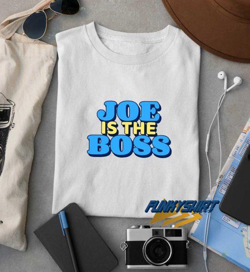 Joe is The Boss t shirt