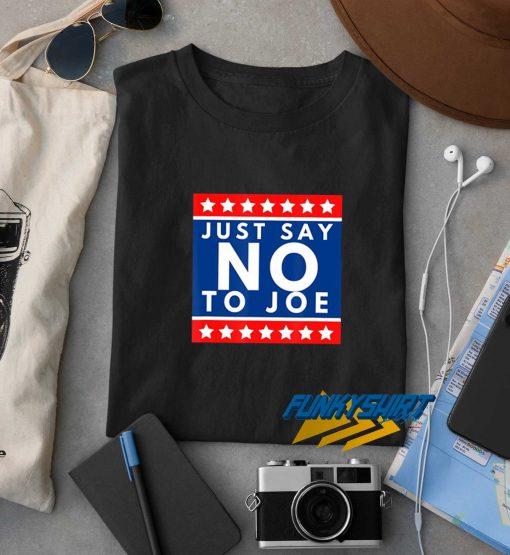 Just Say No To Joe t shirt