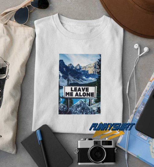 Leave Me Alone Mountain t shirt