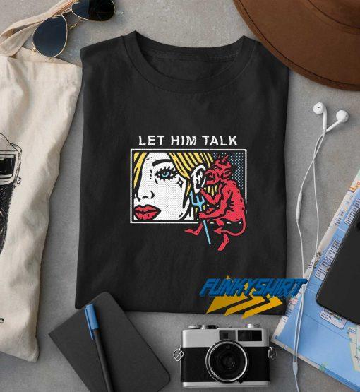 Let Him Talk t shirt