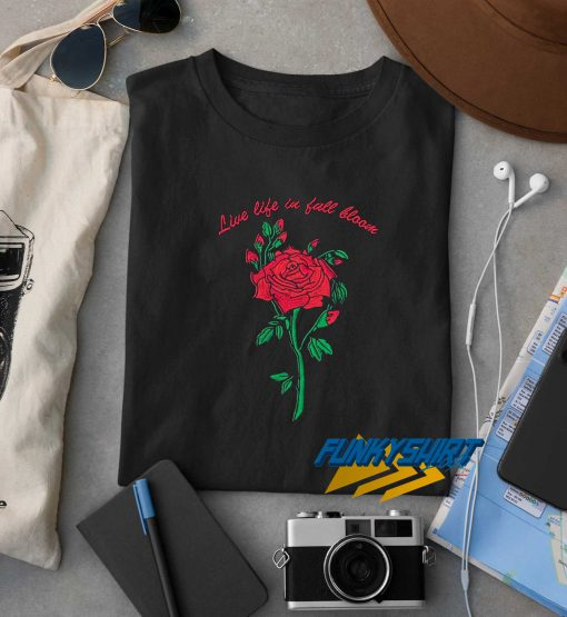Live Life In Fall Bloom Rose t shirt