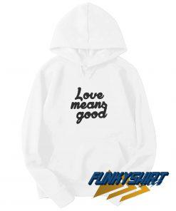 Love Means Good Hoodie