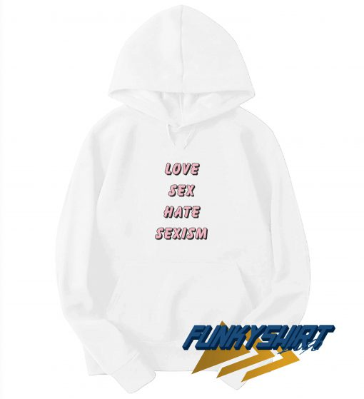 Love Sex Hate Sexism Letter Hoodie