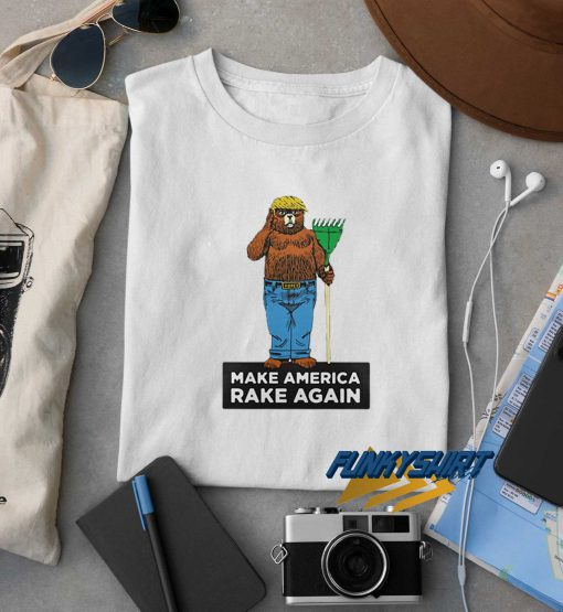 Make America Rake Again t shirt