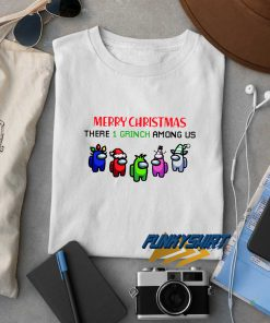Merry Christmas There 1 Grinch Among US t shirt