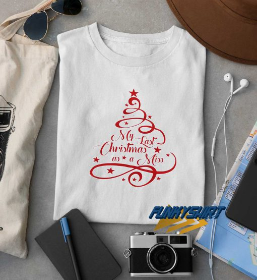 My Last Christmas As A Miss t shirt