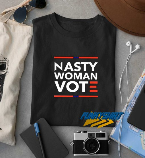Nasty Woman Vote t shirt