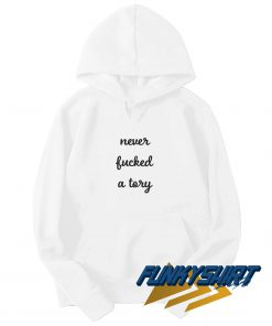 Never Fucked A Tory Hoodie