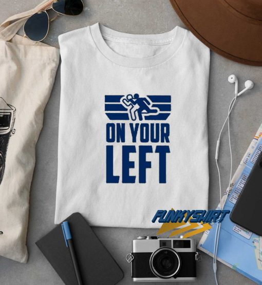 On Your Left t shirt