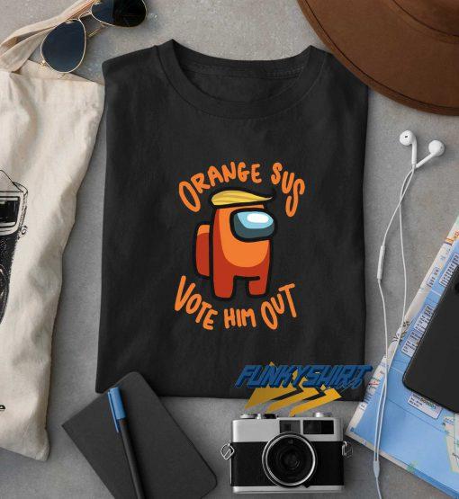 Orange Sus Vote Him Out t shirt
