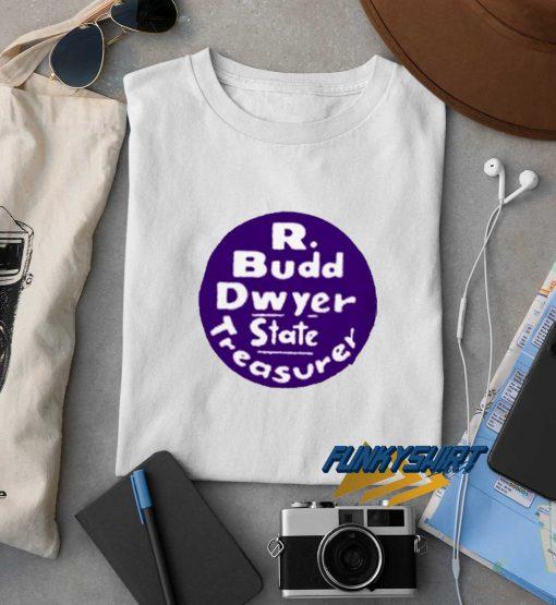 R Budd Dwyer Trasurer t shirt