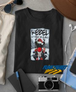 Rebel Without A Claus Christmas t shirt