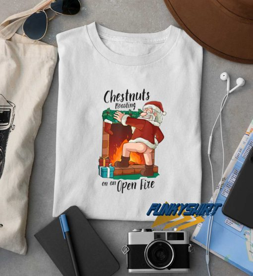 Santa Chestnuts Roasting t shirt