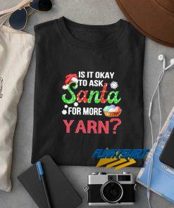 Santa For More Yarn Christmas t shirt