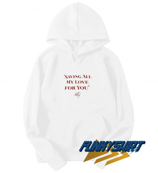 Saving All My Love For You Hoodie