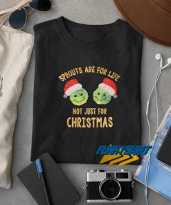 Sprouts Are for Life Christmas t shirt