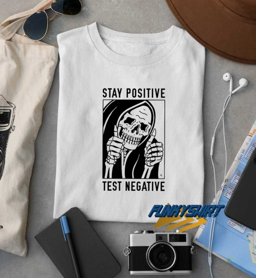 Stay Positive Test Negative t shirt