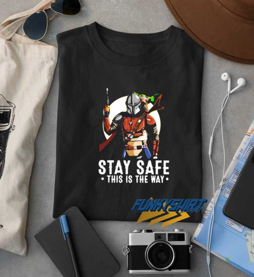 Stay Safe This Is The Way t shirt