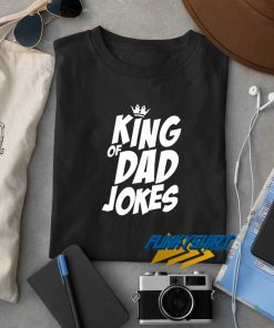 The King Of Dad Jokes t shirt