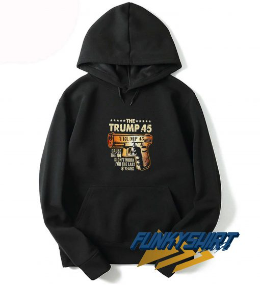 The Trump 45 Cause The 44 Hoodie