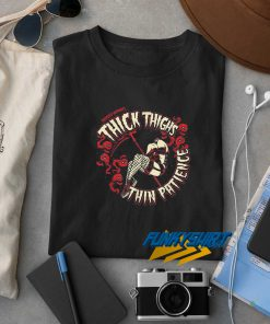 Thick Thighs Thin Patience t shirt