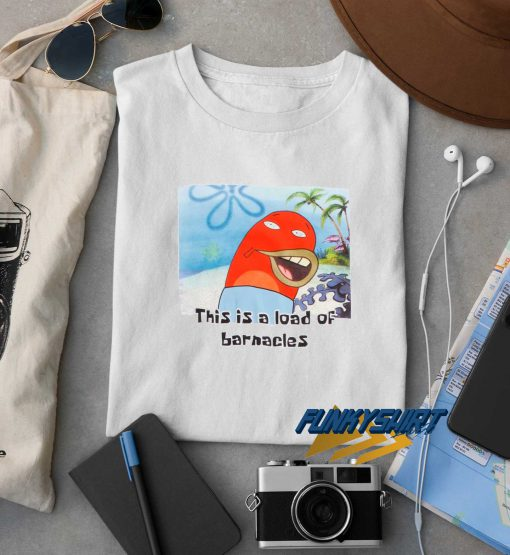 This Is A Load Of Barnacles t shirt