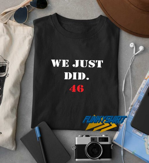 We Just Did 46 t shirt
