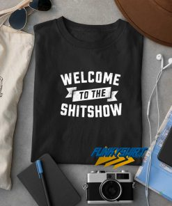 Welcome To The Shit Show t shirt