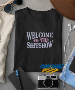 Welcome To The ShitShow t shirt
