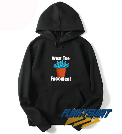 What The Fucculent Plant New Hoodie