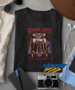 Worship Coffee The Dark Lord t shirt