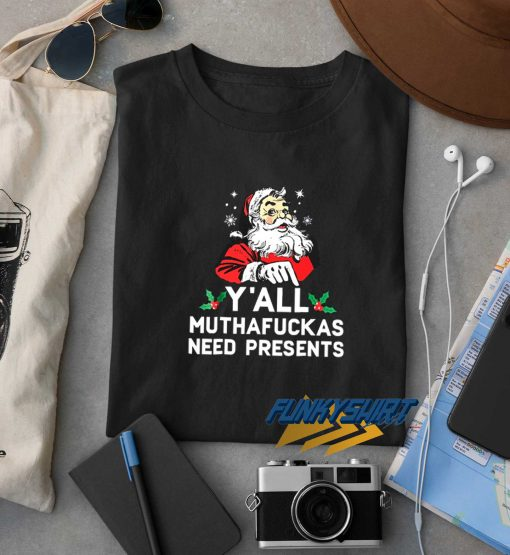 Yall Muthafuckas Need Presents t shirt