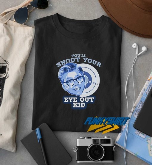 Youll Shoot Your Eye Out t shirt