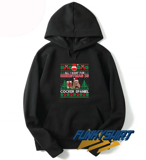 All I Want For Christmas Is Cocker Spaniel Hoodie