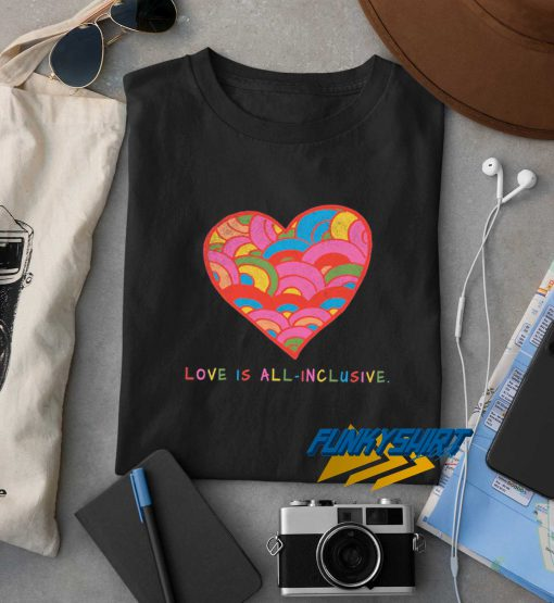 All Inclusive Love Rainbow t shirt