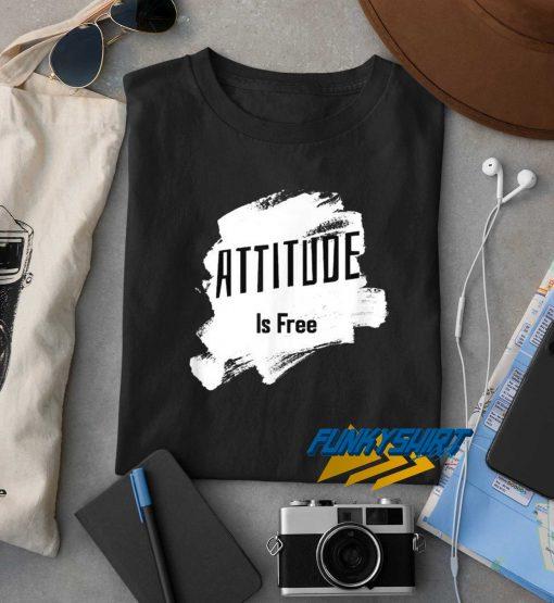 Attitude Is Free Art t shirt