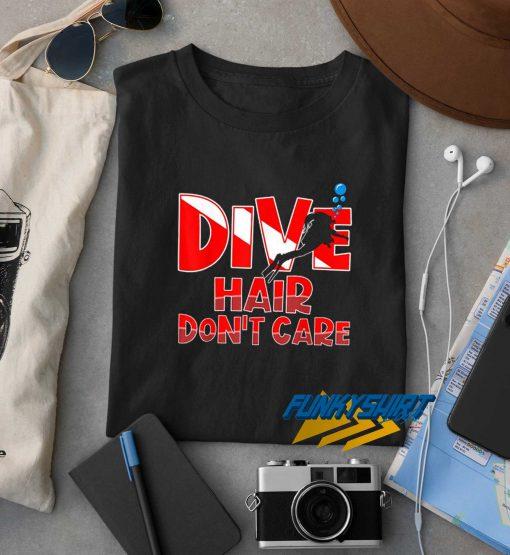 Dive Hair Dont Care t shirt