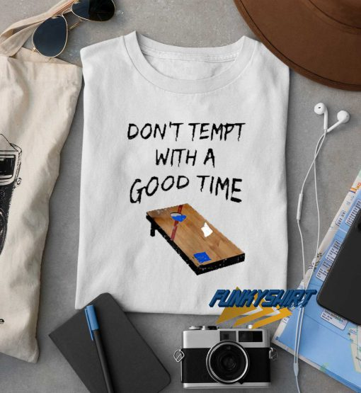 Dont Tempt With A Good Time t shirt