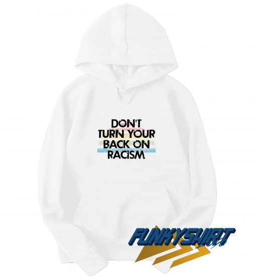 Dont Turn Your Back On Racism Hoodie
