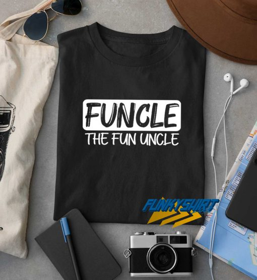 Funcle The Fun Uncle t shirt
