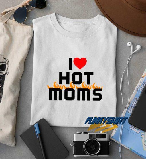 Funny I Love Hot Moms t shirt