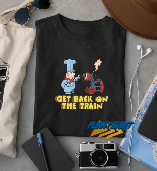 Get Back On The Train t shirt
