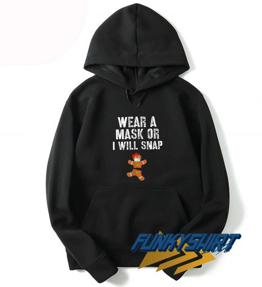 Gingerbread Wear A Mask Or I Will Snap Hoodie