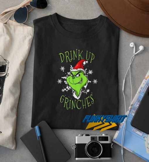 Grinch Drink Up Grinches t shirt