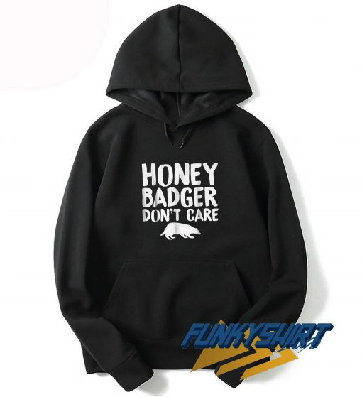 Honey Badger Dont Care Hoodie