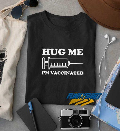 Hug Me Im Vaccinated t shirt