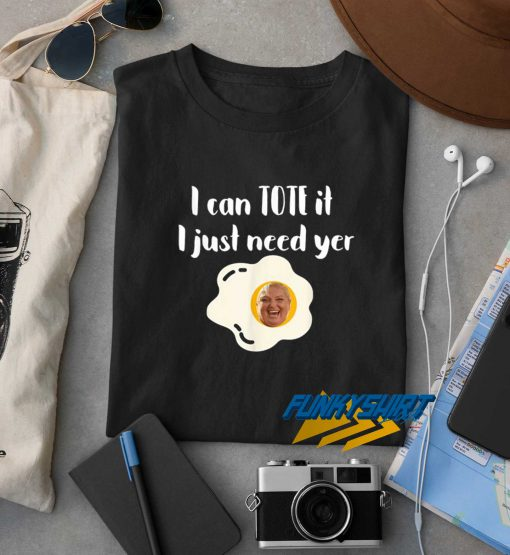 I Can Tote It Egg t shirt