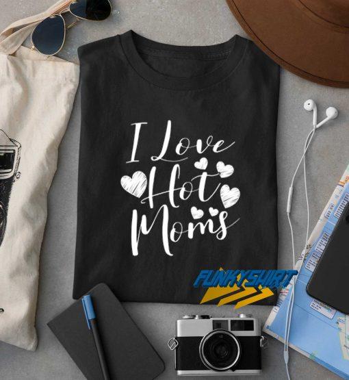 I Love Hot Moms Mothers t shirt