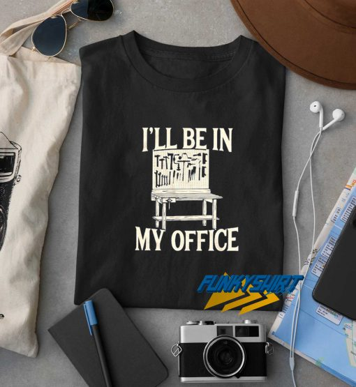 Ill Be In My Office t shirt