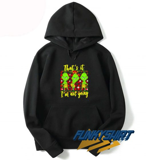 Im Not Going Grinch Christmas Hoodie